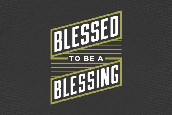 blessed to be a blessing